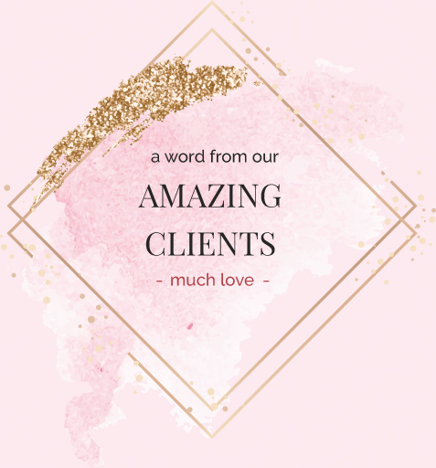A Word From Our Amazing Clients - Much Love
